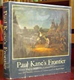 Paul Kanes Frontier: Including Wanderings of an Artist Among the Indians of North America