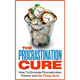 The Procrastination Cure - How To Eliminate Procrastination Forever and Get Things Done (FREE Bonus Included) (Procrastination, Procrastination Self Help, ... Cure Procrastination, Procrastination Cure) ~ William D. Edwards
