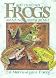 Australian Frogs; Amazing Amphibians (Australian Fauna)