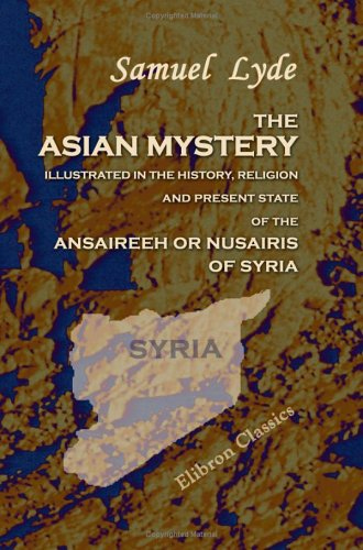 The Asian Mystery Illustrated In The History, Religion, And Present State Of The Ansaireeh Or Nusairis Of Syria front-371167