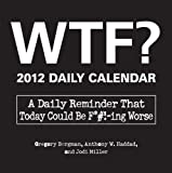 img - for WTF? 2012 Daily Calendar: A Daily Reminder That Today Could Be F*#!-ing Worse by Gregory Bergman (2011-07-18) book / textbook / text book