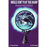 Angels Don't Play This Haarp: Advances in Tesla Technology ~ Nick Begich