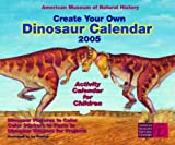 Create Your Own Dinosaur Calendar 2005: Activity Calendar for Children