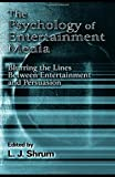 The Psychology of Entertainment Media: Blurring the Lines Between Entertainment and Persuasion (Advertising and Consumer Psychology Series : A series sponsored by the Society f)