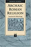 Archaic Roman Religion, Volume 2 (0801854814) by Dumézil, Georges