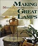 Making Great Lamps: 50 Illuminating P...