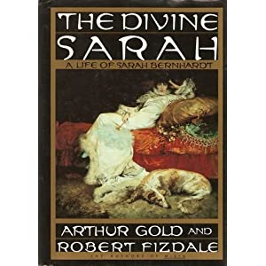 The Divine Sarah: A Life of Sarah Bernhardt