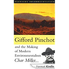 Gifford Pinchot and the Making of Modern Environmentalism (Pioneers of Conservation)