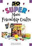 img - for Super More Friendship Crafts (50 Nifty) book / textbook / text book