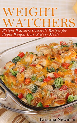 Weight Watchers Cookbook:  Weight Watcher Casseroles Recipes For  Quick & Easy, One Dish, Low Fat Meals (Casseroles,Party Recipes, Healthy Recipes Book 1) by Kristina Newman