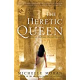 The Heretic Queen:  Heiress of Misfortune, Pharaoh's Beloved ~ Michelle Moran