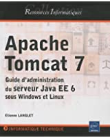 Apache Tomcat 7 - Guide d'administration du serveur Java EE 6 sous Windows et Linux