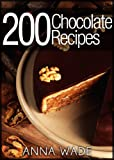 200 Chocolate Recipes - Cookies, Cakes, Desserts, Etc..