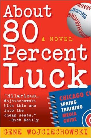 About 80 Percent Luck: A Novel, Gene Wojciechowski