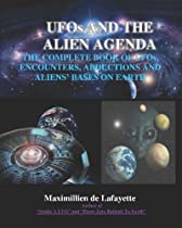 UFOs And The Alien Agenda. The Complete Book Of UFOs, Encounters, Abductions & Aliens Bases On Earth: The Whole Story Of UFOs, Aliens And Abductees