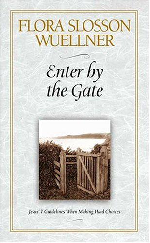 Enter by the Gate: Jesus 7 Guidelines When Making Hard Choices