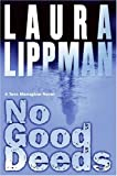 No Good Deeds: A Tess Monaghan Novel (Tess Monaghan Mysteries) (0060570725) by Lippman, Laura