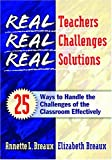 Real teachers, real challenges, real solutions :  25 ways to handle the challenges of the classroom effectively /