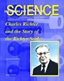 Charles Richter and the Story of the Richter Scale (Unlocking the Secrets of Science)