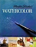 Master Strokes: Watercolor: A Step-by-Step Guide to Using the Techniques of the Masters (0806924098) by Harrison, Hazel