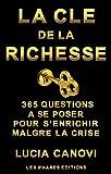 La cl� de la richesse: 365 questions � se poser pour s'enrichir malgr� la crise