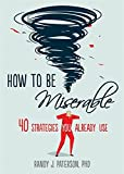 img - for How to Be Miserable: 40 Strategies You Already Use book / textbook / text book