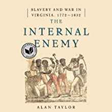 The Internal Enemy: Slavery and War in Virginia, 1772-1832 (       UNABRIDGED) by Alan Taylor Narrated by Bronson Pinchot