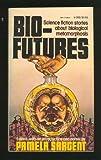 Bio-Futures: Science Fiction Stories About Biological Metamorphosis (0394713664) by Sargent, Pamela