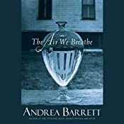 The Air We Breathe | [Andrea Barrett]