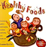 Healthy Foods: An Irreverent Guide to Understanding Nutrition and Feeding Your Family Well (1891400207) by Ely, Leanne