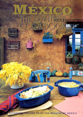 Mexico The Beautiful Cookbook: Authentic Recipes from the Regions of Mexico image