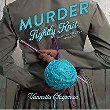 Murder Tightly Knit: An Amish Village Mystery, Book 2 (       UNABRIDGED) by Vannetta Chapman Narrated by Renee Ertl