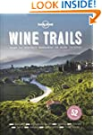 Wine Trails: 52 Perfect Weekends in W...