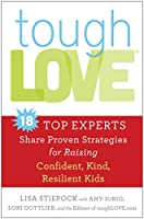 toughLove: Eighteen Top Experts Share Proven Strategies for Raising Confident, Kind, Resilient Kids