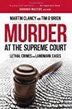 Murder at the Supreme Court: Lethal Crimes and Landmark Cases
