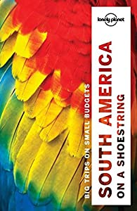 Lonely Planet South America on a shoestring (Travel Guide) from Lonely Planet