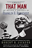 That Man: An Insider's Portrait of Franklin D. Roosevelt (0195177576) by Jackson, Robert H.