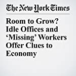 Room to Grow? Idle Offices and 'Missing' Workers Offer Clues to Economy | Neil Irwin