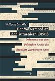 Der Völkermord an den Armeniern 1915/16: Dokumente aus dem Politischen Archiv des deutschen Auswärtigen Amts
