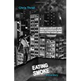 Eating Smoke: One Man's Descent Into Drug Psychosis in Hong Kong's Triad Heartlandby Chris Thrall