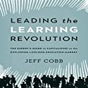 Leading the Learning Revolution: The Expert's Guide to Capitalizing on the Exploding Lifelong Education Market (       UNABRIDGED) by Jeff Cobb Narrated by Erik Synnestvedt