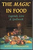 Magic In Food: Legends, Lore & Spellwork (087542130X) by Scott Cunningham