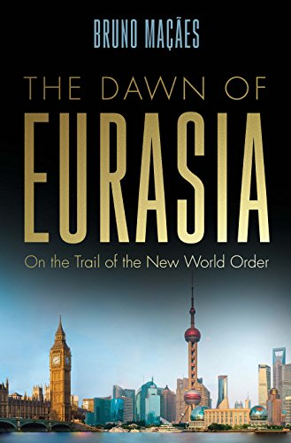 The Dawn of Eurasia On the Trail of the New World Order [Maçães, Bruno] (Tapa Dura)