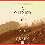 A Witness to Life | Terence M. Green