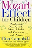 The Mozart Effect for Children: Awakening Your Child s Mind, Health, and Creativity with Music