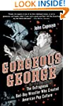 Gorgeous George: The Outrageous Bad-B...