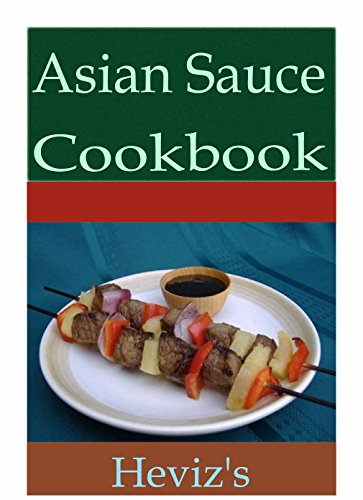 Asian Sauce 101. Delicious, Nutritious, Low Budget, Mouth Watering Asian Sauce Cookbook by Heviz's
