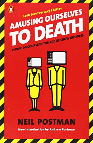 Download Amusing Ourselves to Death: Public Discourse in the Age of Show Business