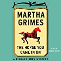 The Horse You Came in On: Richard Jury, Book 12 Audiobook by Martha Grimes Narrated by Steve West