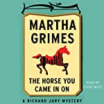 The Horse You Came in On: Richard Jury, Book 12 (       UNABRIDGED) by Martha Grimes Narrated by Steve West